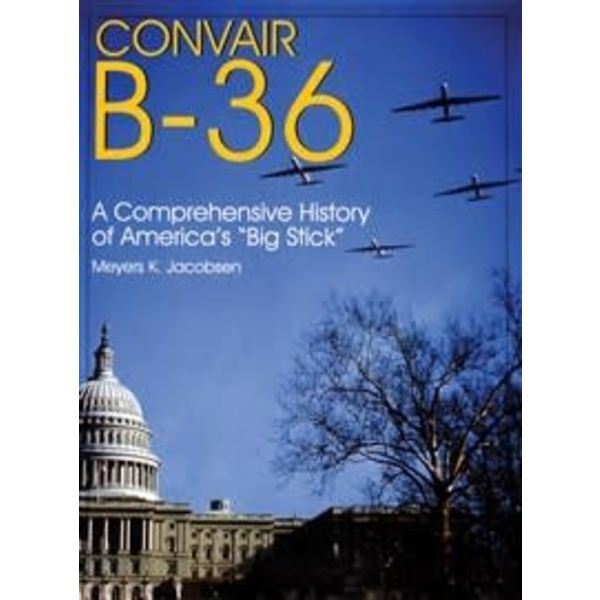 Schiffer Publishing Convair B36: Complete History of the Big Stick hardcover