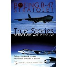 Schiffer Publishing Boeing B47 Stratojet: True Stories of the Cold War HC