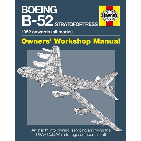 Haynes Publishing Boeing B52 Stratofortress: 1952 Onwards (all marks) Owner's Workshop Manual hardcover
