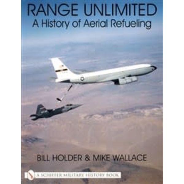 Schiffer Publishing Range Unlimited: History of Aerial Refuelling SC +NSI+