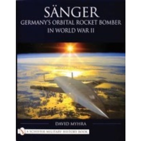 Sanger: Germany's Orbital Rocket Bomber in World War II HC