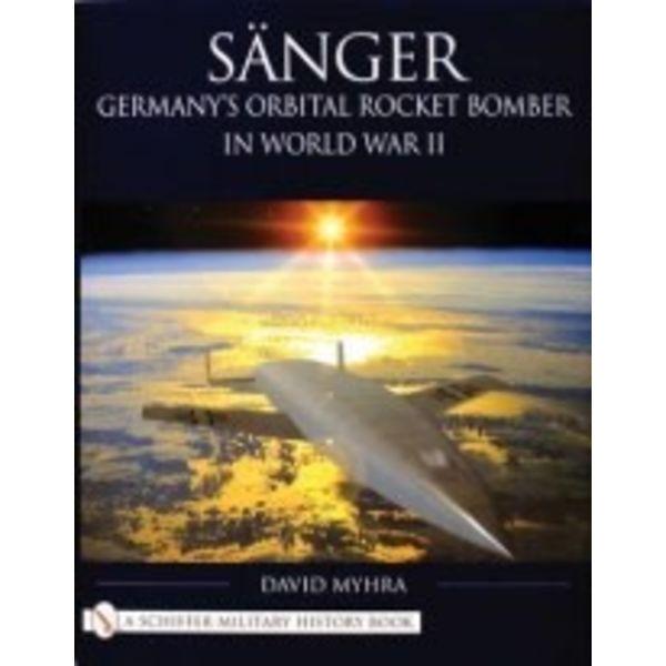 Schiffer Publishing Sanger: Germany's Orbital Rocket Bomber in World War II HC