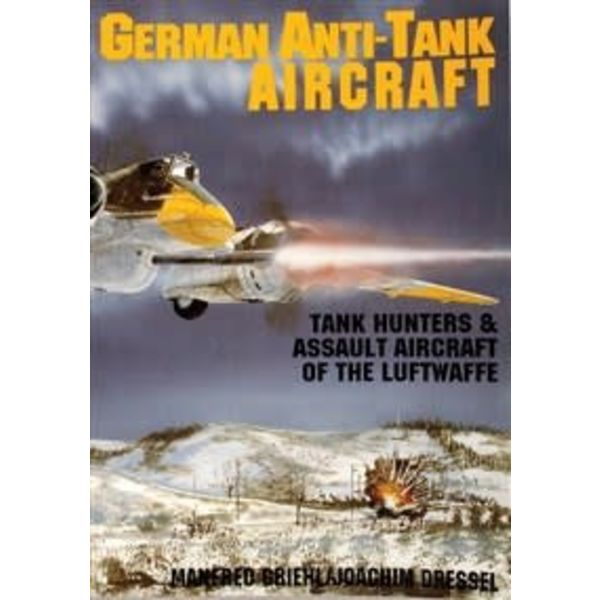 Schiffer Publishing German Anti-Tank Aircraft: Tank Hunter & Assault Aircraft of the Luftwaffe SC