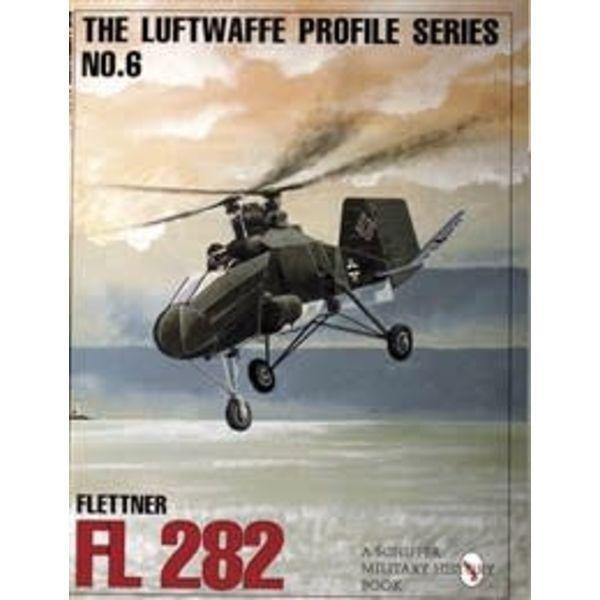 Schiffer Publishing Flettner FL282: Luftwaffe Profile Series #6 SC
