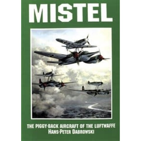 Mistel: Piggy Back Aircraft of the Luftwaffe SC