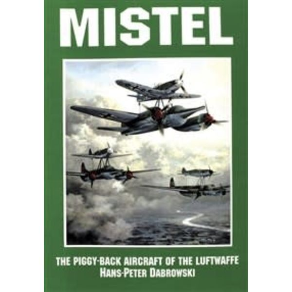 Schiffer Publishing Mistel: Piggy Back Aircraft of the Luftwaffe SC