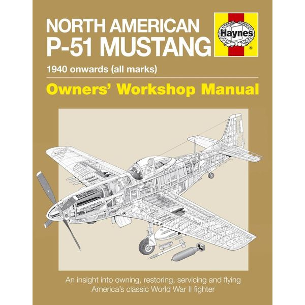 Haynes Publishing North American P51 Mustang: 1940 Onwards: All Marks: Owner's Workshop Manual Softcover