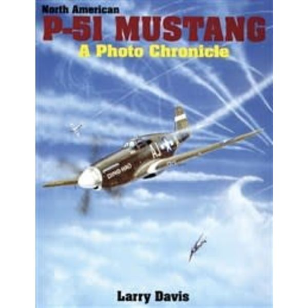 Schiffer Publishing North American P51 Mustang: Photo Chronicle SC+NSI+