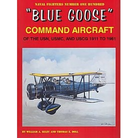 Naval Fighters Blue Goose: Command Aircraft of the US Navy USMC & USCG: 1911 to 1961: Naval Fighters #100 softcover