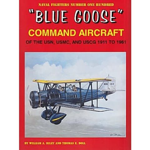 Blue Goose: Command Aircraft of the US Navy USMC & USCG: 1911 to 1961: Naval Fighters #100 softcover