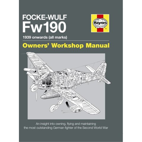 Focke Wulf FW190: Owner's Workshop Manual: 1939 Onwards, all marks Hardcover