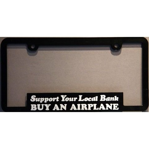 Licence Plate Frame Support Your Local Bank: Buy an Airplane