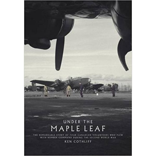 Under the Maple Leaf: 4 Canadian Volunteers in Bomber Command hardcover
