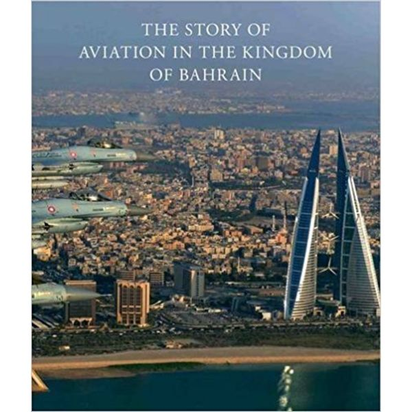STORY OF AVIATION IN BAHRAIN HC*NSI*REDUCED*