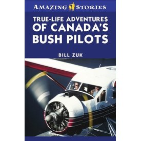 CANADA'S BUSH PILOTS:AMAZING STORIES:TRUE SC