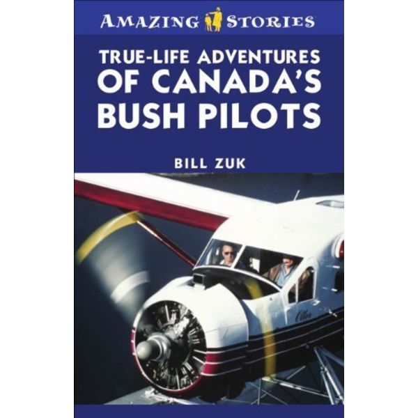True-Life Adventures of CANADA'S BUSH PILOTS