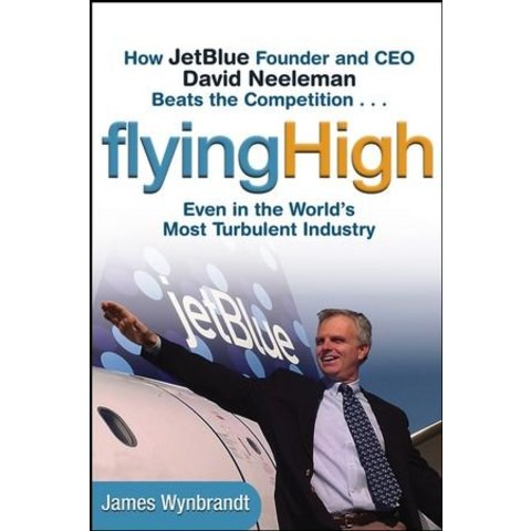 Flying High: JetBlue Founder & CEO David Neeleman Softcover