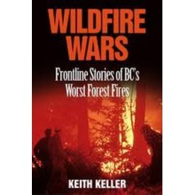 Harbour Publishing Wildfire Wars: Frontline Stories of BC's Worst Forest Fires HC+NSI+S/O ONLY
