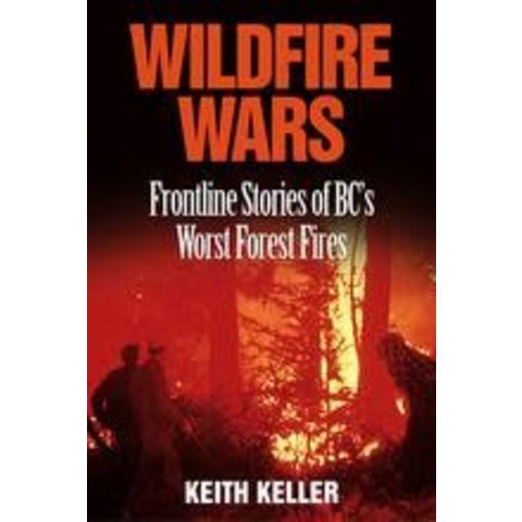 Wildfire Wars: Frontline Stories of BC's Worst Forest Fires HC+NSI+S/O ONLY
