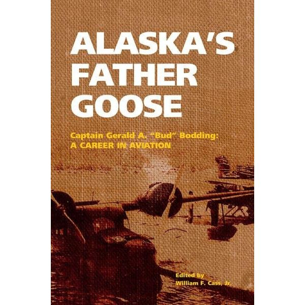 Alaska's Father Goose: A Career in Aviation: Bodding Softcover