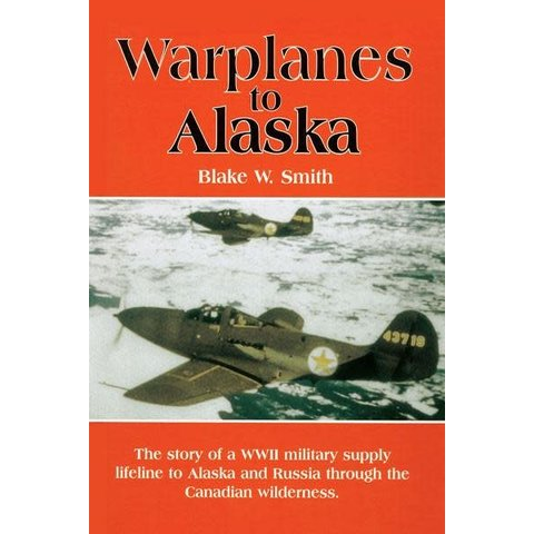 Warplanes to Alaska: Story of a WWII Military Supply Lifeline hardcover