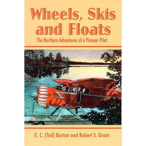 Wheels, Skis, and Floats: Northern Adventures of a Pioneer Pilot softcover
