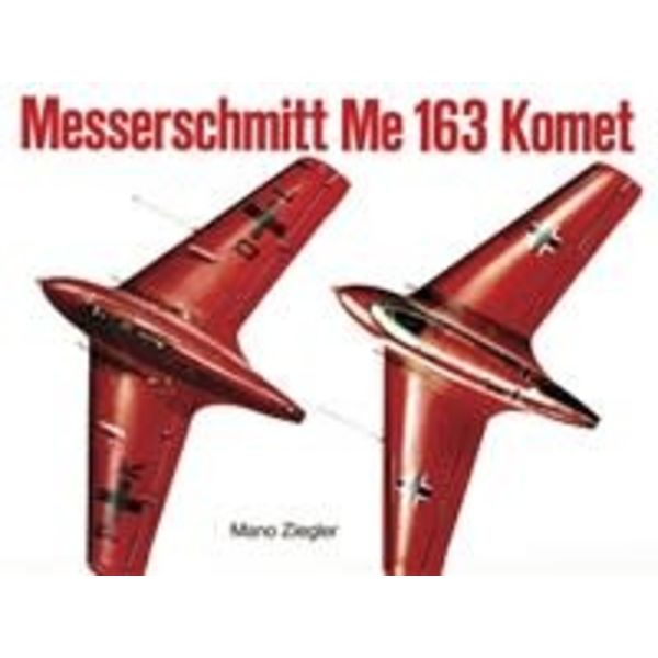 Schiffer Publishing Messerschmitt ME163 Komet: Volume 1: SMH Softcover