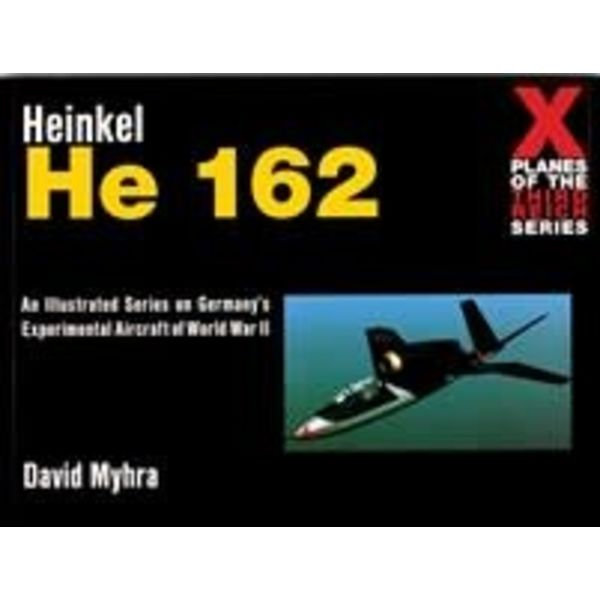 Schiffer Publishing Heinkel HE162: X-Planes of the Third Reich Softcover