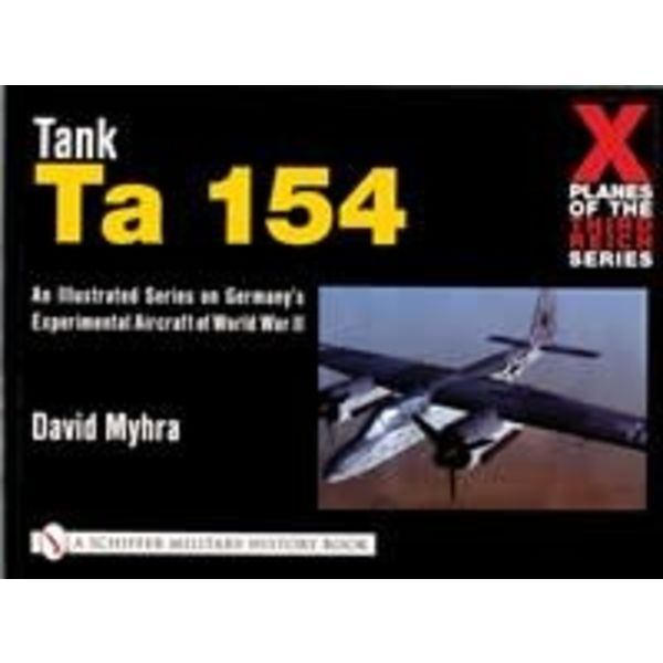 Schiffer Publishing Tank TA154: X-Planes of the Third Reich Series Softcover