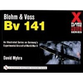 Schiffer Publishing Blohm & Voss BV141: X-Planes of the Third Reich Softcover
