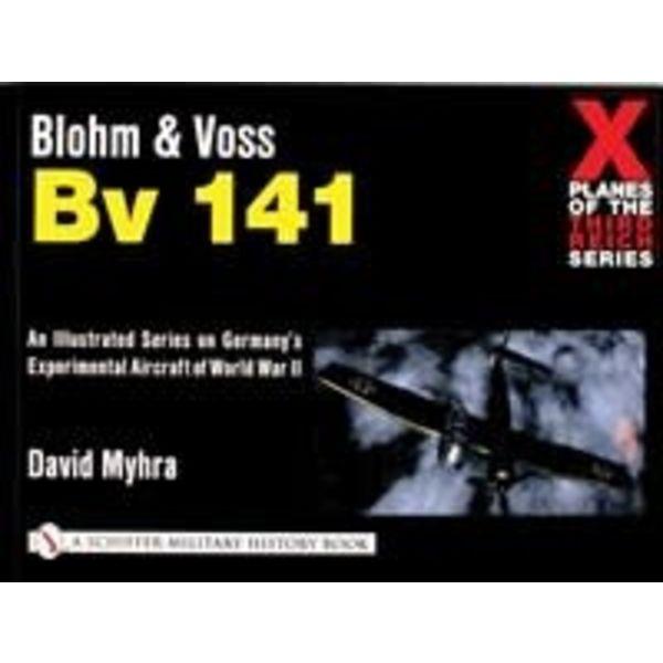 Schiffer Publishing Blohm & Voss BV141: X-Planes of the Third Reich SC