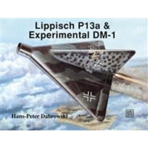 Lippisch P13A & Eexperimantal DM1: Schiffer Military History #67 softcover