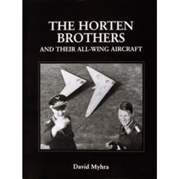 Schiffer Publishing Horten Brothers & Their All Wing Aircraft Hardcover