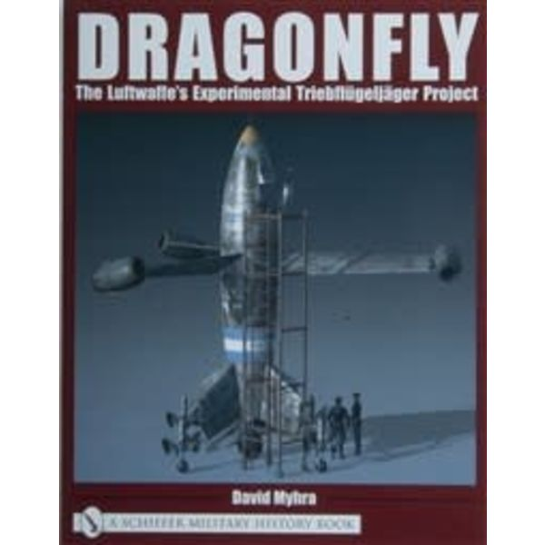 Schiffer Publishing Dragonfly: Luftwaffe's Experimental Triebflugeljager Project Softcover