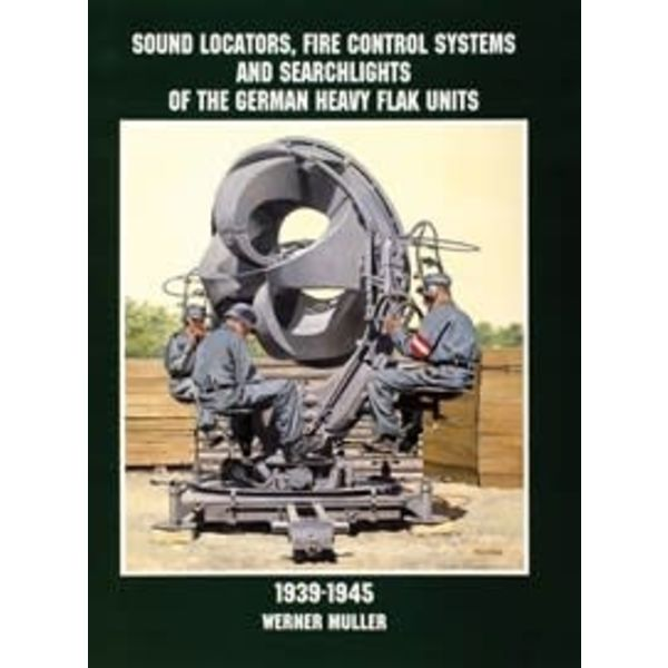 Schiffer Publishing Sound Locators, Fire Control Systems & Searchlights of German Heavy Flak Units 1939-1945 SC (NSI)