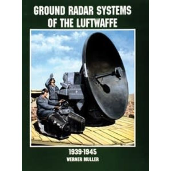 Schiffer Publishing Ground Radar Systems of the Luftwaffe 1939-1945 softcover (NSI)