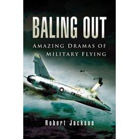 Baling Out: Amazing Dramas of Military Flying HC