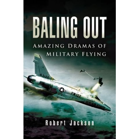 BAILING OUT:AMAZING DRAMAS OF MILITARY FLYING