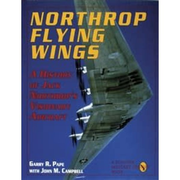 Schiffer Publishing Northrop Flying Wings: History of Jack Northrop's Visionary Aircraft hardcover