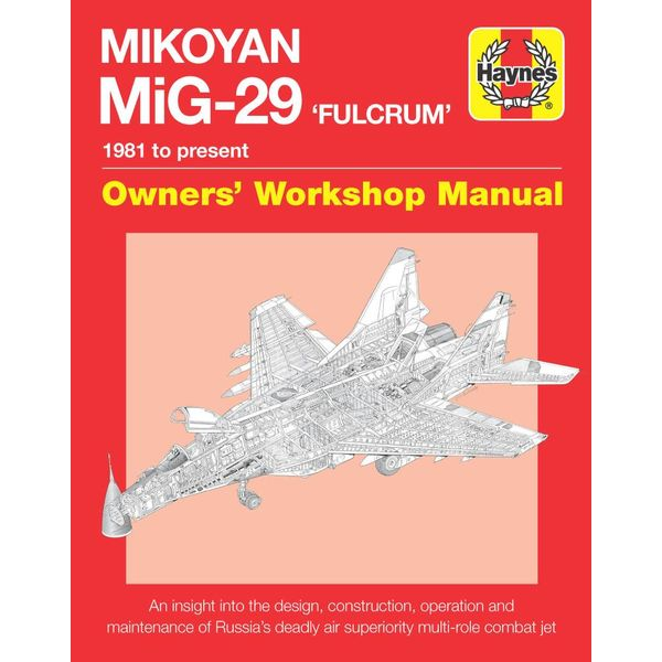 Haynes Publishing Mikoyan MiG29 Fulcrum: Owner's Workshop Manual 1981 to present hardcover