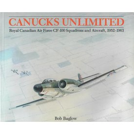 Canucks Unlimited: Royal Canadian Air Force CF100 Squadrons & Aircraft: 1952-1963 softcover (Used Copy)**O/P**
