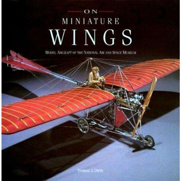 On Miniature Wings: Model Aircraft of the National Air & Space Museum Softcover (Used Copy)**O/P**