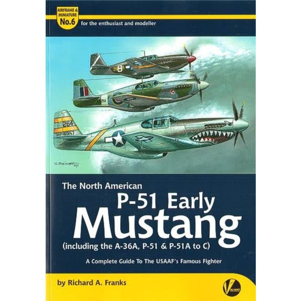 VALIANT WINGS North American Early P51 Mustang: Complete Guide: Airframe & Miniature #6, A&M#6 Softcover