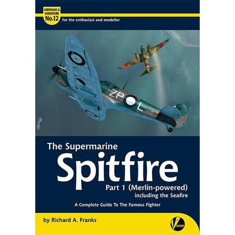 Supermarine Spitfire: Part 1: Merlin-powered: Complete Guide: Airframe & Miniature #12, A&M#12 Softcover