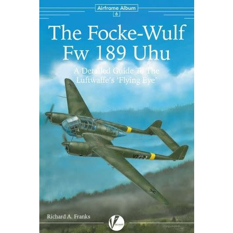 Focke Wulf FW189 Uhu: Detailed Guide to the Luftwaffe's Flying Eye: Airframe Album #6 AA#6 softcover