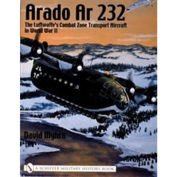 Schiffer Publishing Arado AR232: Luftwaffe's Combat Zone Transport Aircraft softcover
