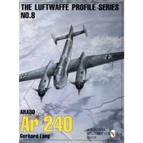 Schiffer Publishing Arado AR240: Luftwaffe Profile Series #8 softcover