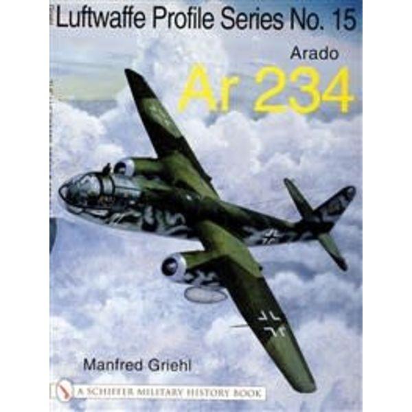 Schiffer Publishing Arado AR234: Luftwaffe Profile Series #15 softcover