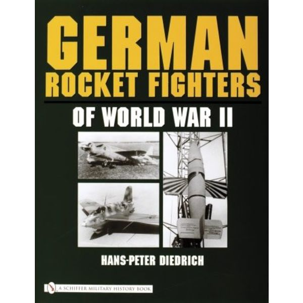 Schiffer Publishing German Rocket Fighters of World War II hardcover