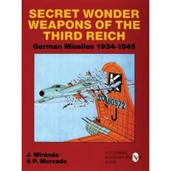 Schiffer Publishing Secret Wonder Weapons of the Third Reich: German Missiles: 1934-1945 hardcover
